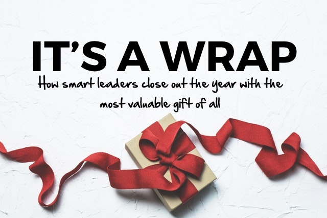 It's a wrap: How smart leaders close out the year with the most valuable gift of all